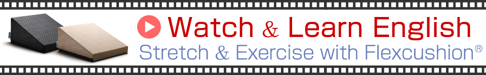Watch & Learn English Stretch & Exercise with Flexcushion®
